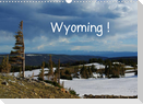 Wyoming! (Wandkalender 2022 DIN A3 quer)