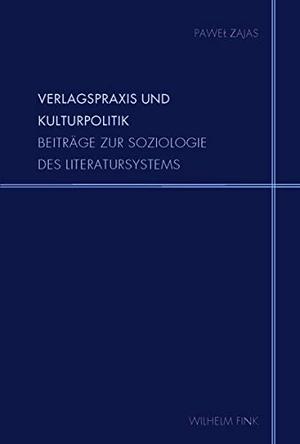 Paweł Zajas. Verlagspraxis und Kulturpolitik - Beiträge zur Soziologie des Literatursystems. Verlag Wilhelm Fink, 2019.