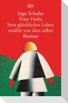 Peter Holtz, Sein glückliches Leben erzählt von ihm selbst