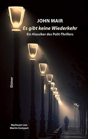 Mair, John. Es gibt keine Wiederkehr - Ein Klassiker des Polit-Thrillers. Elsinor Verlag, 2021.