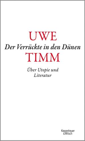Uwe Timm. Der Verrückte in den Dünen - Über Utopie und Literatur. Kiepenheuer & Witsch, 2020.