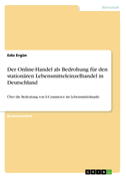 Der Online-Handel als Bedrohung für den stationären Lebensmitteleinzelhandel in Deutschland