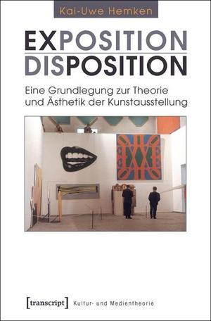 Kai-Uwe Hemken. Exposition / Disposition - Eine Grundlegung zur Theorie und Ästhetik der Kunstausstellung. transcript, 2020.