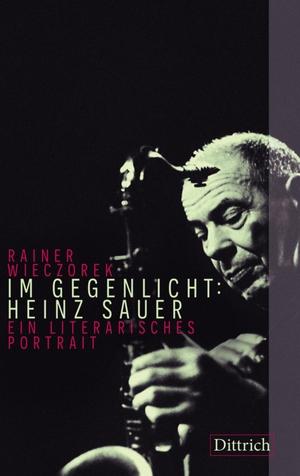 Wieczorek, Rainer. Im Gegenlicht: Heinz Sauer - Ein literarisches Portrait. Dittrich Verlag, 2021.
