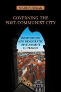 Governing the Post-Communist City: Institutions and Democratic Development in Prague