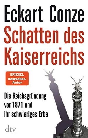 Eckart Conze. Schatten des Kaiserreichs - Die Reic