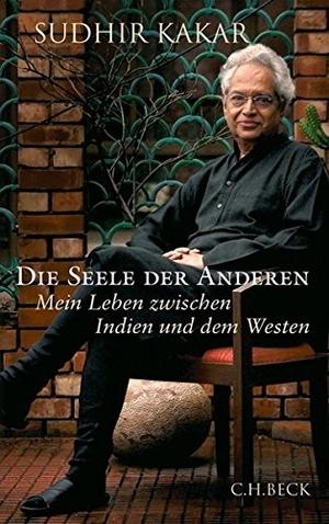 Sudhir Kakar / Klaus Modick. Die Seele der Anderen - Mein Leben zwischen Indien und dem Westen. C.H.Beck, 2012.