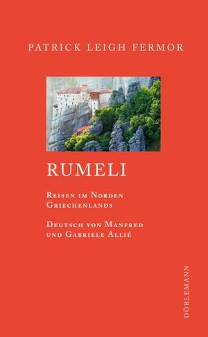 Patrick Leigh Fermor / Manfred Allié / Gabriele Kempf-Allié. Rumeli - Reisen im Norden Griechenlands. Dörlemann, 2012.