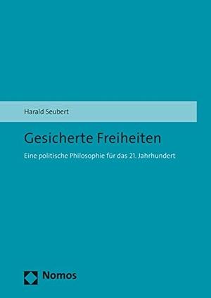 Harald Seubert. Gesicherte Freiheiten - Eine politische Philosophie für das 21. Jahrhundert. Nomos, 2015.