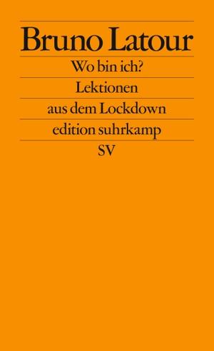 Latour, Bruno. Wo bin ich? - Lektionen aus dem Lockdown. Suhrkamp Verlag AG, 2021.