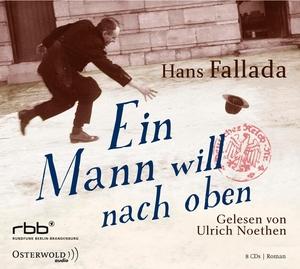 Hans Fallada / Ulrich Noethen. Ein Mann will nach oben - 8 CDs. OSTERWOLDaudio, 2012.