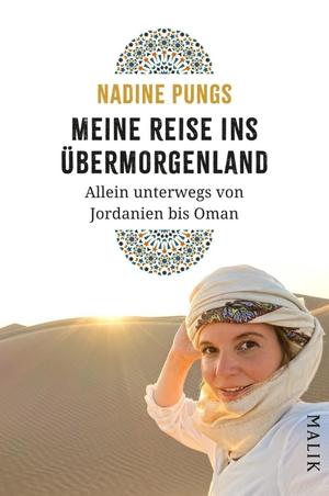 Nadine Pungs. Meine Reise ins Übermorgenland - Allein unterwegs von Jordanien bis Oman. MALIK, 2020.