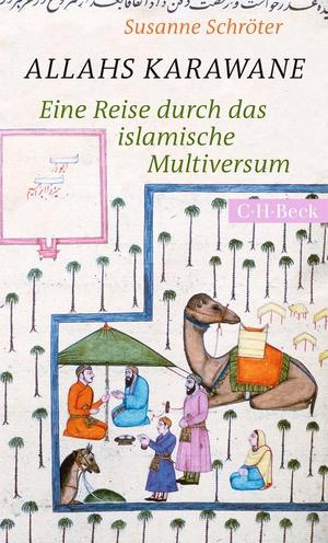 Schröter, Susanne. Allahs Karawane - Eine Reise durch das islamische Multiversum. Beck C. H., 2021.