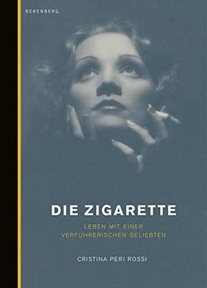 Cristina Peri-Rossi / Sabine Giersberg. Die Zigarette - Leben mit einer schönen Verführerin. Berenberg Verlag GmbH, 2004.