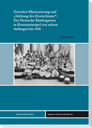 """Zwischen Missionierung und """"Stärkung des Deutschtums"""": Der Deutsche Kindergarten in Konstantinopel von seinen Anfängen bis 1918"""