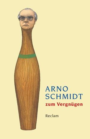 Susanne Fischer. Arno Schmidt zum Vergnügen. Reclam, Philipp, 2013.