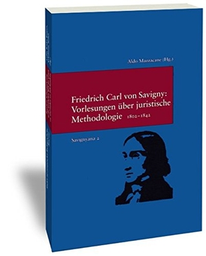 Aldo Mazzacane / Aldo Mazzacane / Friedrich Carl von Savigny. Vorlesungen über juristische Methodologie 1802-1842 - (Savignyna. Texte und Studien. Hrsg. von Joachim Rückert. Band 2). Klostermann, Vittorio, 2004.