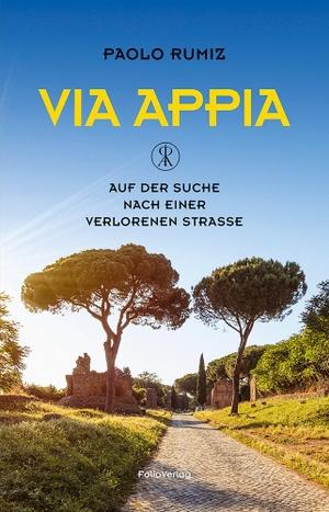 Paolo Rumiz. Via Appia - Auf der Suche nach einer verlorenen Straße. Folio, 2019.