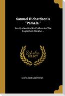 Samuel Richardson's Pamela.: Ihre Quellen Und Ihr Einfluss Auf Die Englische Litteratur ...
