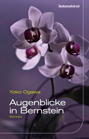 Yoko Ogawa / Sabine Mangold. Augenblicke in Bernstein - Roman. Liebeskind, 2019.