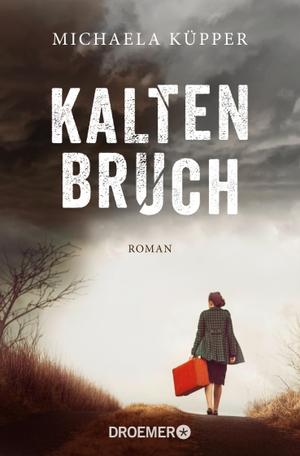 Michaela Küpper. Kaltenbruch - Roman. Droemer Taschenbuch, 2019.