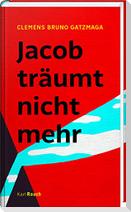 Jacob träumt nicht mehr