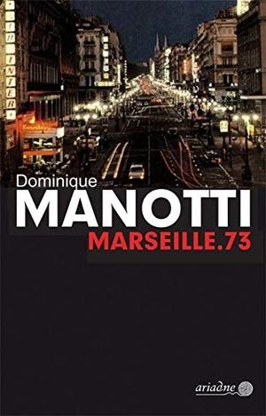 Manotti, Dominique. Marseille.73. Argument- Verlag