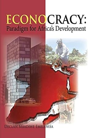 Emelumba, Declan Mbadiwe. Econocracy - Paradigm for Development in Africa. Scribblecity Publications, 2021.