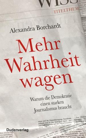 Alexandra Borchardt. Mehr Wahrheit wagen - Warum die Demokratie einen starken Journalismus braucht. Bibliographisches Institut, 2020.