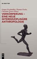 Verkörperung - eine neue interdisziplinäre Anthropologie