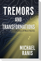 Tremors and Transformations: A Collection of Short Stories