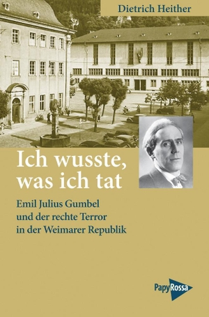 Dietrich Heither. Ich wusste, was ich tat - Emil Julius Gumbel und der rechte Terror in der Weimarer Republik. PapyRossa Verlag, 2016.