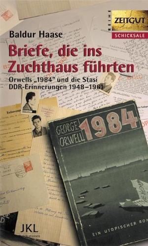 Baldur Haase. Briefe, die ins Zuchthaus führten - Orwells 1984 und die Stasi. DDR-Erinnerungen 1948-1961. Zeitgut Verlag, 2018.