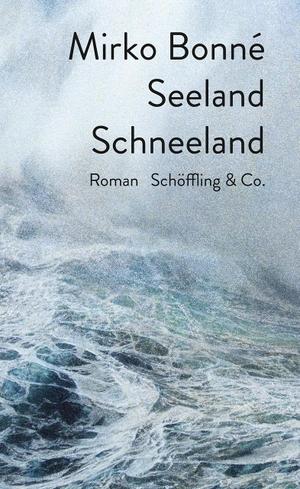Bonné, Mirko. Seeland Schneeland - Roman. Schoeff