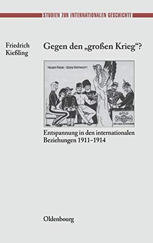 "Friedrich Kießling. Gegen den ""großen"" Krieg? - Entspannung in den Internationalen Beziehungen 1911-1914. De Gruyter Oldenbourg, 2002."