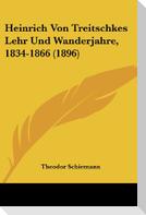 Heinrich Von Treitschkes Lehr Und Wanderjahre, 1834-1866 (1896)
