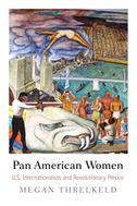 Pan American Women: U.S. Internationalists and Revolutionary Mexico