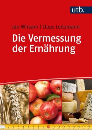 Wirsam, Jan / Claus Leitzmann. Die Vermessung der Ernährung - Unsere Ernährung in kommentierten Zahlen und Daten. UTB GmbH, 2021.
