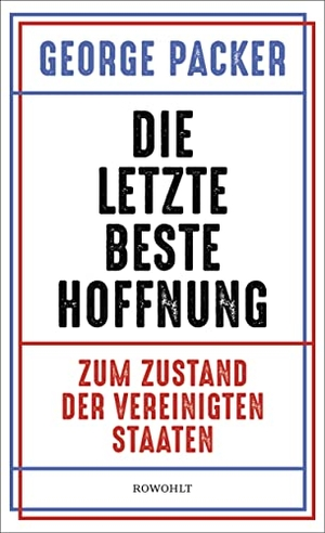 Packer, George. Die letzte, beste Hoffnung - Zum Zustand der Vereinigten Staaten. Rowohlt Verlag GmbH, 2021.