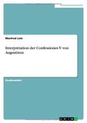 Interpretation der Confessiones V von Augustinus