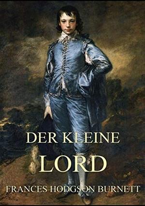 Burnett, Frances Hodgson. Der kleine Lord - Illustrierte Ausgabe. Jazzybee Verlag, 2016.