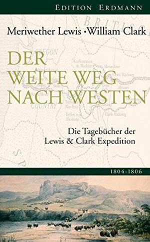 Lewis; Clark Meriwether. Der weite Weg nach Westen - Die Tagebücher der Lewis und Clark Expedition 1805-1806. edition erdmann ein Imprint von Verlagshaus Römerweg, 2013.