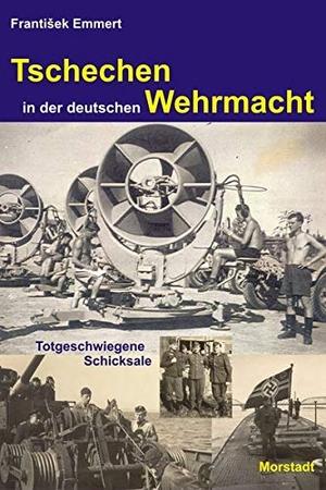 Emmert, FranktiSek. Tschechen in der deutschen Wehrmacht - Totgeschwiegene Schicksale. Morstadt, A., 2021.