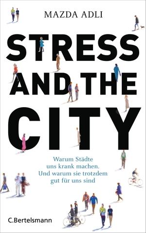 Mazda Adli. Stress and the City - Warum Städte uns krank machen. Und warum sie trotzdem gut für uns sind. C. Bertelsmann, 2017.