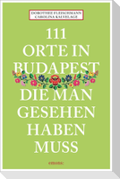 111 Orte in Budapest, die man gesehen haben muss