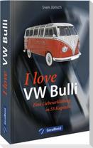 I love VW-Bulli - Eine Liebeserklärung in 55 Kapiteln