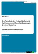 Das Verhältnis der Verlage Fischer und Suhrkamp vor, während und nach dem Zweiten Weltkrieg