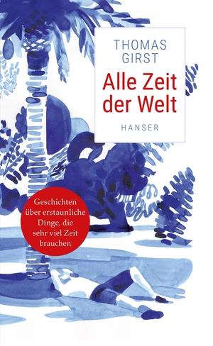 Thomas Girst. Alle Zeit der Welt. Hanser, Carl, 2019.