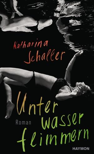 Schaller, Katharina. Unterwasserflimmern - Roman.