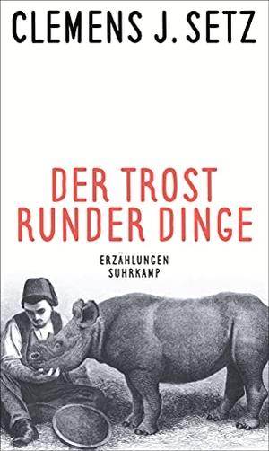 Clemens J. Setz. Der Trost runder Dinge - Erzählungen. Suhrkamp, 2019.